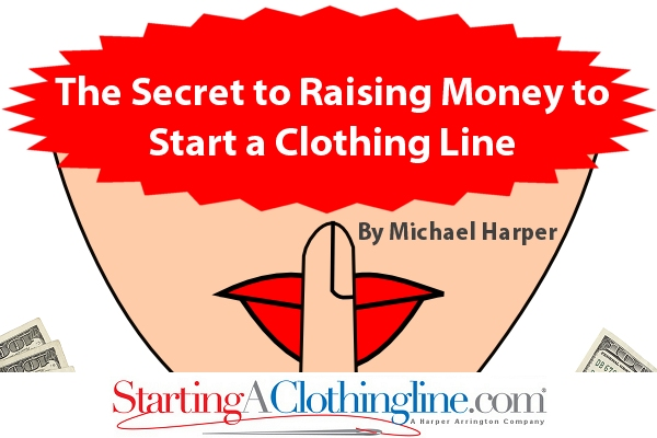 The Secret to Raising Money to Start a Clothing Line